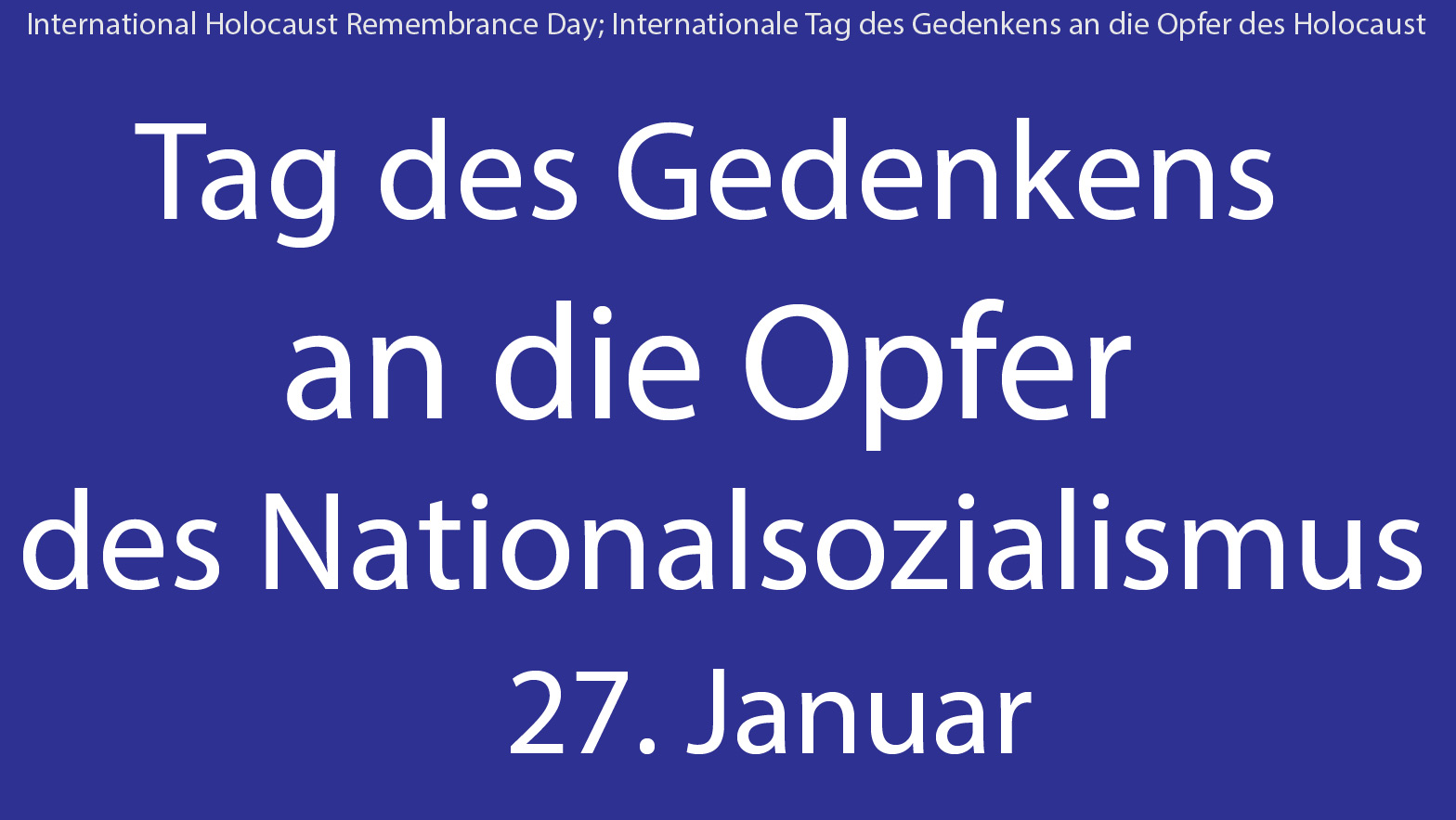 Holocaust Gedenktag, Tag des Gedenkens an die Opfer des Nationalsozialismus, 27. Januar, Internationale Tag des Gedenkens an die Opfer des Holocaust, International Holocaust Remembrance Day, 27 January